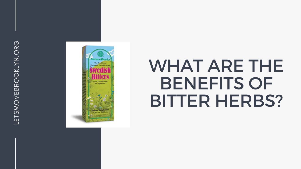 What Are The Benefits Of Bitter Herbs?