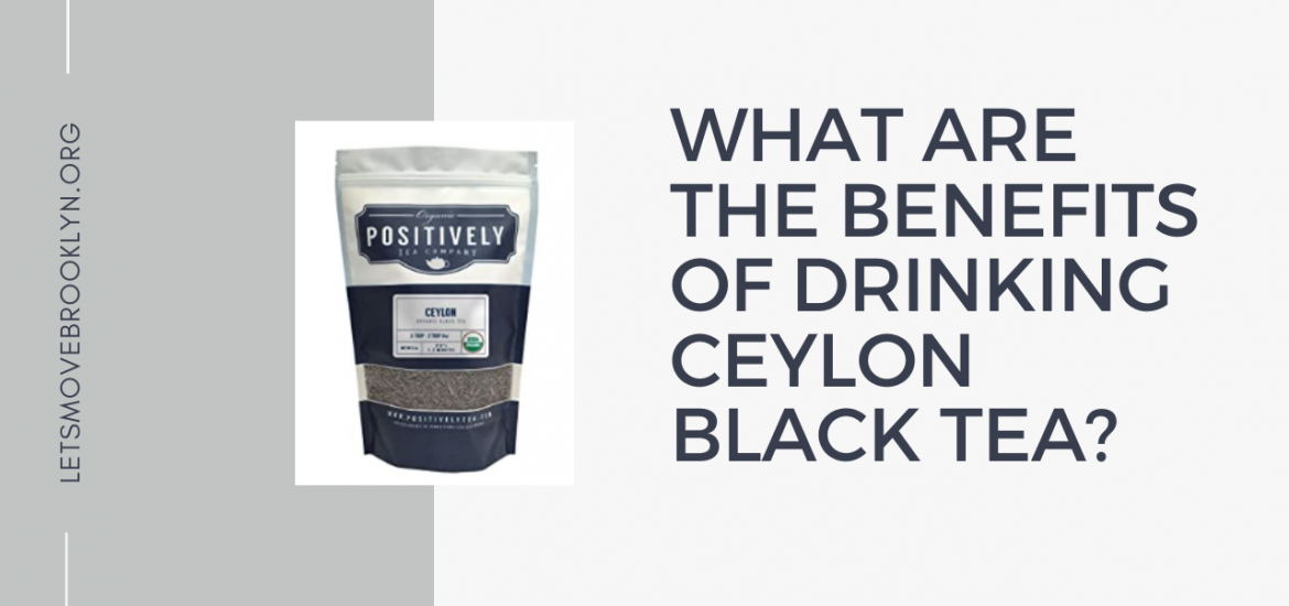 What Are The Benefits of Drinking Ceylon Black Tea