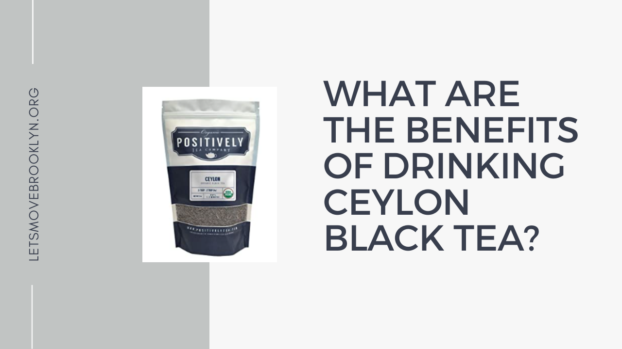What Are The Benefits of Drinking Ceylon Black Tea?